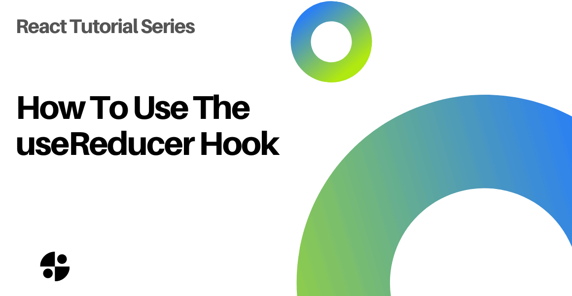 How To Use The useReducer Hook