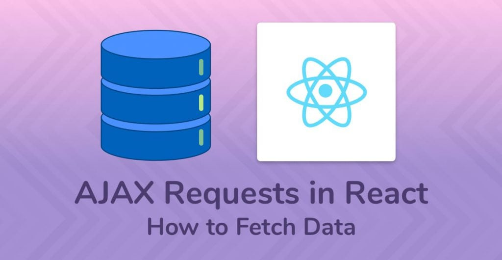 React AJAX Requests: How to Fetch Data - Upmostly